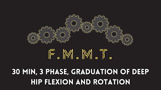 FMMT: 3 phase, graduating deep hip flexion and rotation