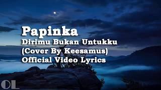 Papinka - Dirimu Bukan Untukku Lyrics [Cover]