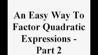 An Easy Way To Factor Quadratic Expressions - Part 2