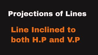 Engineering Drawing  - Line inclined to Both  HP & VP - Example 1
