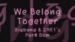 We Belong Together - Bigbang ft. 2NE1