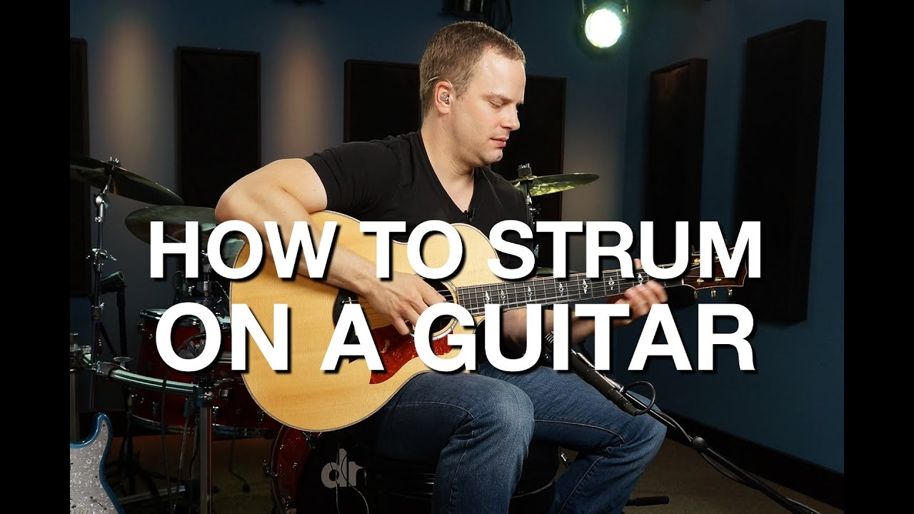 How To Strum On A Guitar Youtube