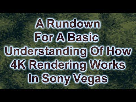 A Basic Understanding Of How 4K Rendering Works In Sony Vegas