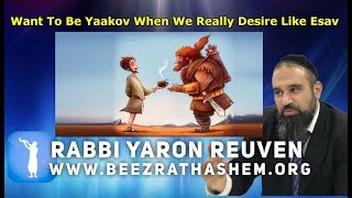 Want To Be Yaakov When We Really Desire Like Esav