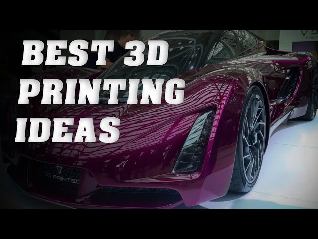 Best 3D Printing Ideas for All Ages