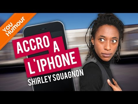 SHIRLEY SOUAGNON - Accro à l'Iphone