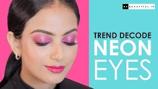 How To Create Neon Eyes | Lakme Fashion Week 2019 Eye Trend Decode | Neon Eyeshadow | Be Beautiful