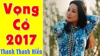 Thanh Thanh Hiền 2017 | Những Khúc Ca Vọng Cổ Thanh Thanh Hiền Hay Nhất 2017
