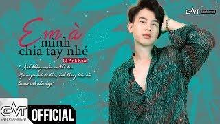 Em À Mình Chia Tay Nhé - Lê Anh Khôi (Official) | #EAMCTN