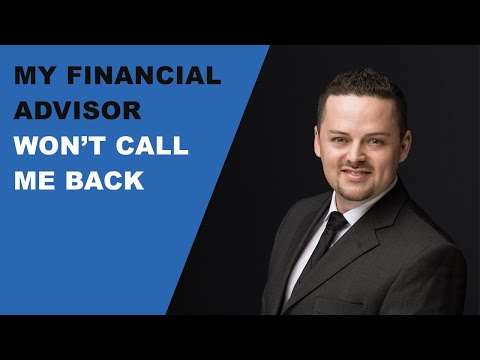 My Financial Advisor Won't Call Me Back - Here Is Why!
