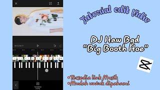 "Download Tutorial edit Vidio lagu DJ Haw Bgd ""Big Booth Hoe"" Viral Tiktok terbaru    CapCut"