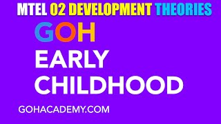 GOHEARLY ~ Early Childhood Development Theories ~ EARLY CHILDHOOD MTEL 02 Test ~ GOHACADEMY.COM