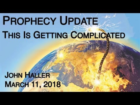 "2018 03 11 John Haller Prophecy Update: ""This Is Getting Complicated"""