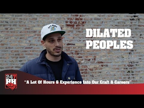 Dilated Peoples -  A Lot Of Hours & Experience Into Our Craft & Careers (247HH Exclusive)
