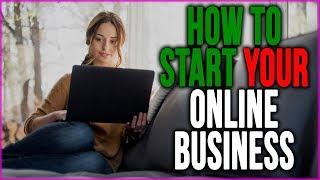 How To Start An Online Business Even If You