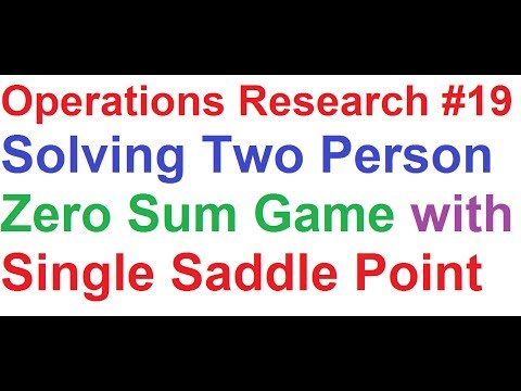 Operations Research Tutorial #19: Game Theory 1_Two Person Zero Sum Game with Single Saddle Point