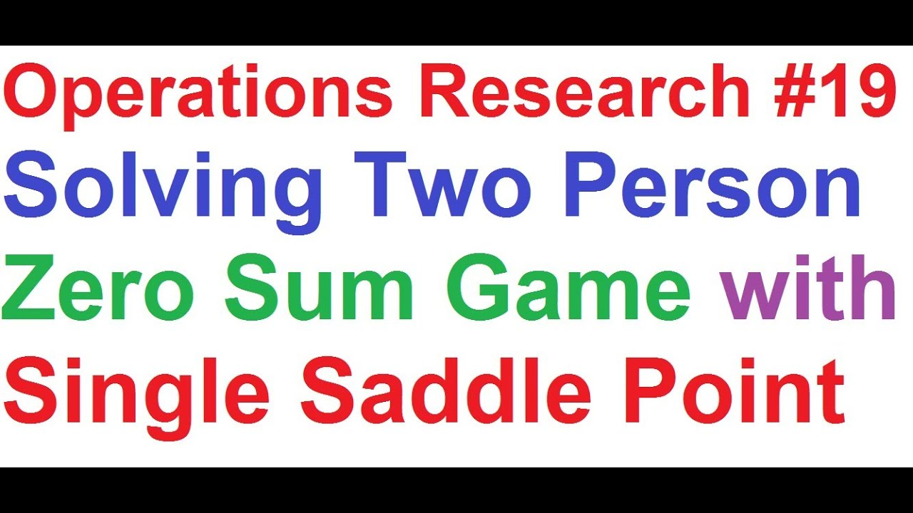 Operations Research Tutorial 19 Game Theory 1two Person Zero Sum