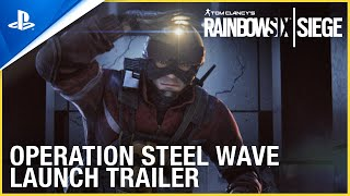 Rainbow Six Siege - Operation Steel Wave Launch Trailer | PS4
