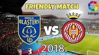 Kerala blasters vs girona fc (laliga) in july 2018| friendly match | pre-season 2018-19