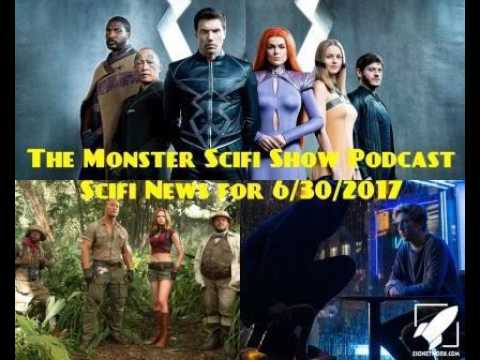 The Monster Scifi Show Podcast - Scifi News for 6/30/2017