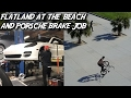 FLATLAND AT THE BEACH & PORSCHE PANAMERA S BRAKE JOB