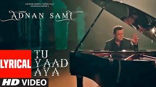 Gambar cover LYRICAL: Tu Yaad Aya Video | Adnan Sami |Adah Sharma | Lo Jill | Kunaal Vermaa | Bhushan Kumar