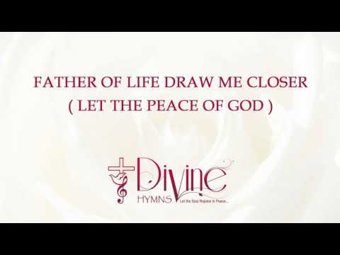 Father Of Life Draw Me Closer ( Let The Peace Of God Reign )