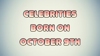 Celebrities born on October 9th