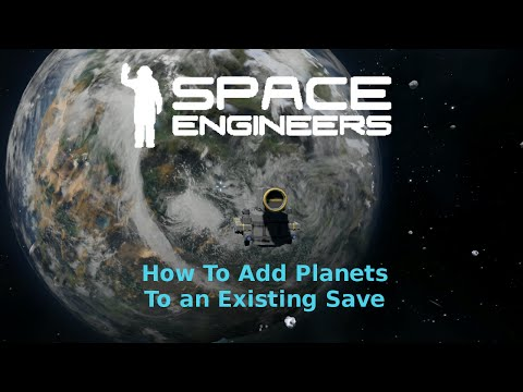 Space Engineers - How To Add Planets To An Existing Save