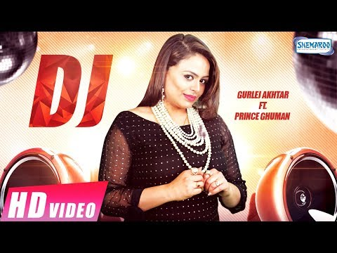 DJ (Full Video) | Gurlej Akhtar | Prince Ghuman |  New punjabi Song 2018 | Shemaroo Punjabi