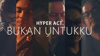 Repeat youtube video Hyper Act - Bukan Untukku (Lirik Video)
