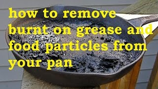 HOW TO REMOVE BURNT ON GREASE & FOOD PARTICLES FROM YOUR PAN