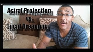 Astral Projection Vs. Lucid Dreaming