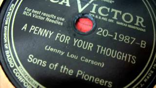 A Penny For Your Thoughts by Sons Of The Pioneers on 1946 RCA Victor 78. YouTube Videos