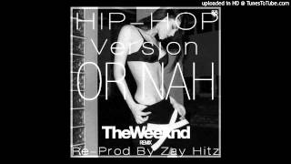 The Weeknd - Or Nah ft Wiz Khalifa, Ty Dolla Sign (Hip-Hop Version) Remix