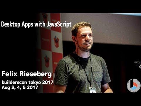 Desktop Apps with JavaScript (Felix Rieseberg) - builderscon tokyo 2017