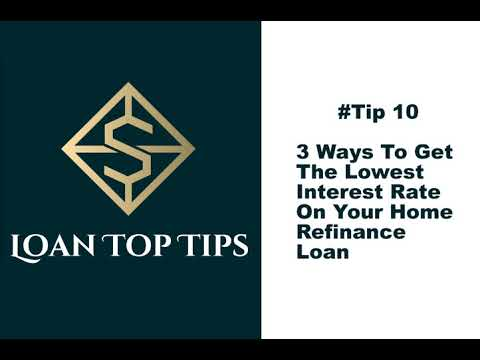 #tip-10---3-ways-to-get-the-lowest-interest-rate-on-your-home-refinance-loan