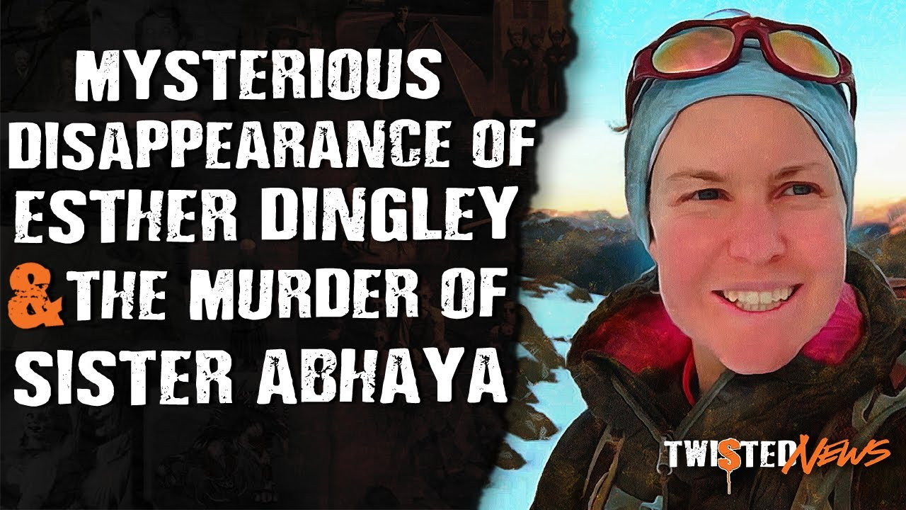True Crime: Mysterious Disappearance of Esther Dingley & Murder of Sister Abhaya