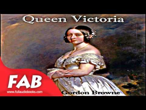 Queen Victoria Full Audiobook by E. Gordon BROWNE by Non-fiction, Biography & Autobiography, History