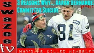 Why Did Aaron Hernandez Commit $uicide? 3 Reasons Why He Did it and Do the Patriots owe him millions