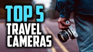Best Travel Cameras in 2019 | The 5 Cameras You Can Easily Travel With