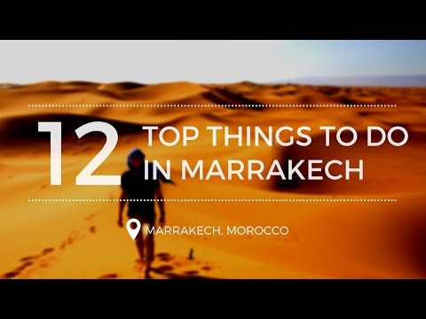 TOP THINGS TO DO IN MARRAKECH, MORROCO!