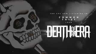Download Death of an Era - Common Thief (OFFICIAL ) MP3 song and Music Video