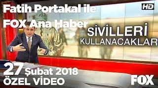 Harekatta 2 bin 83 terörist öldürüldü! 27 Şubat 2018 Fatih Portakal ile FOX Ana Haber