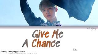 LAY (레이/张艺兴/Zhang Yixing)– GIVE ME A CHANCE (Color Coded English Lyrics)