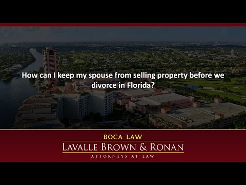 How can I keep my spouse from selling property before we divorce in Florida?