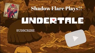 SHADOW FLARE PLAYS Undertale PT 1