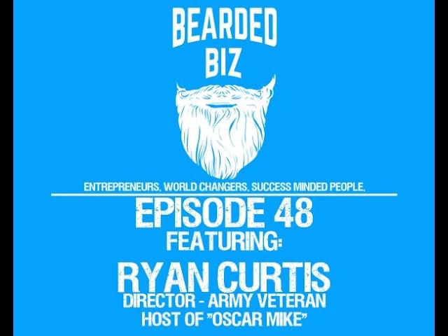 Bearded Biz Show - Ep. 48 - Ryan Curtis - Army Veteran - Host of 'Oscar Mike'