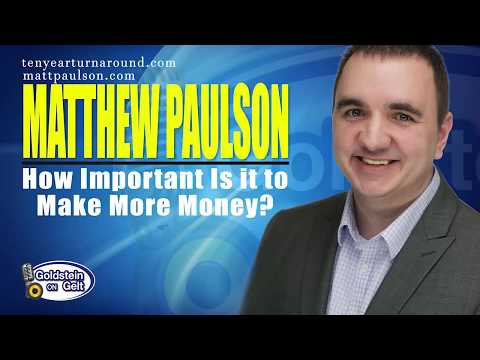 Matthew Paulson - How Important Is it to Make More Money?