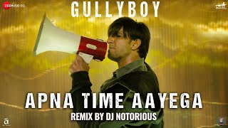 Apna Time Aayega Remix by Dj Notorious | Gully Boy | Ranveer Singh & Alia Bhatt